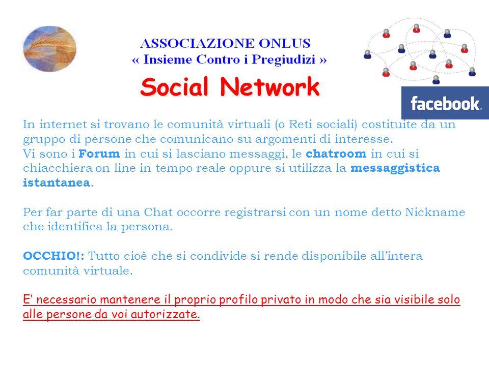 In internet si trovano le comunità virtuali (o Reti sociali) costituite da un gruppo di persone che comunicano su argomenti di interesse.