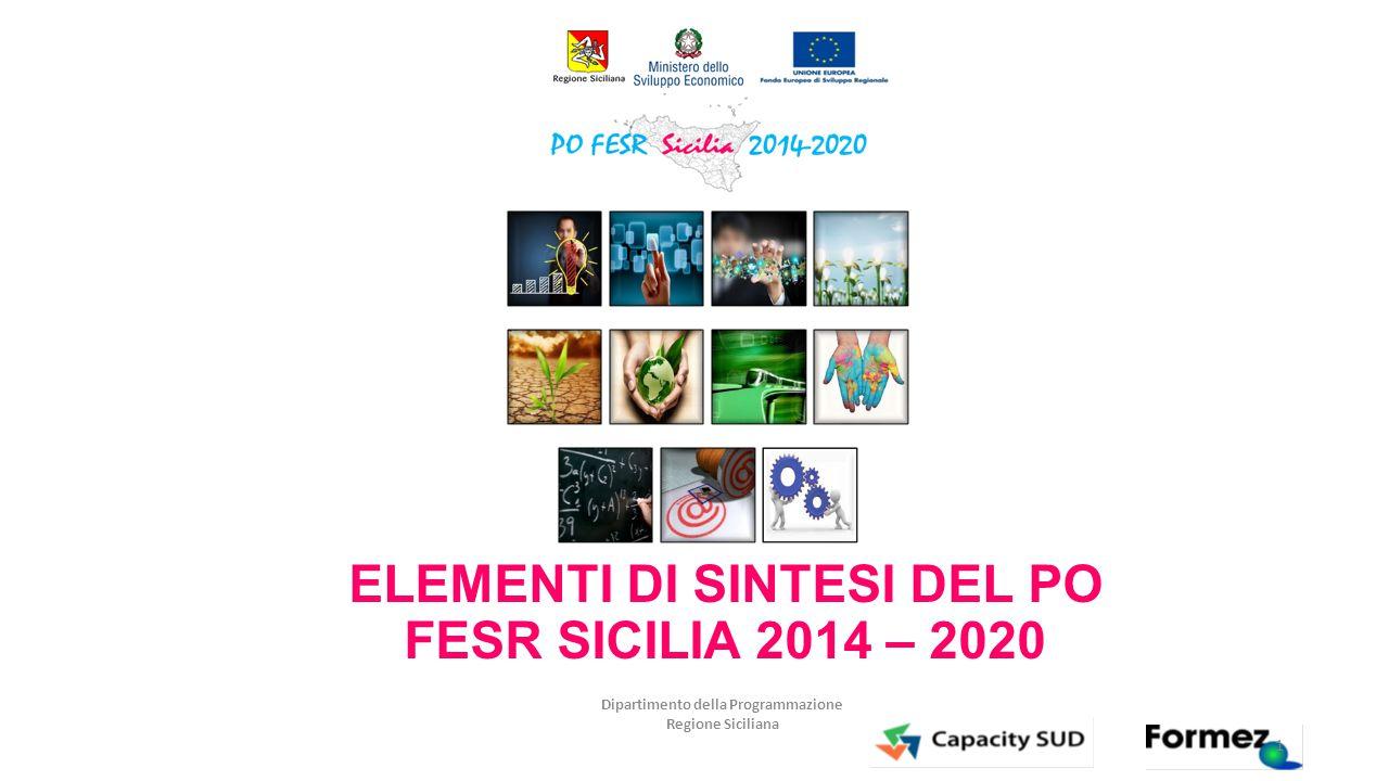 Dipartimento della Programmazione Regione Siciliana ELEMENTI DI SINTESI DEL PO FESR SICILIA 2014 – 2020 1