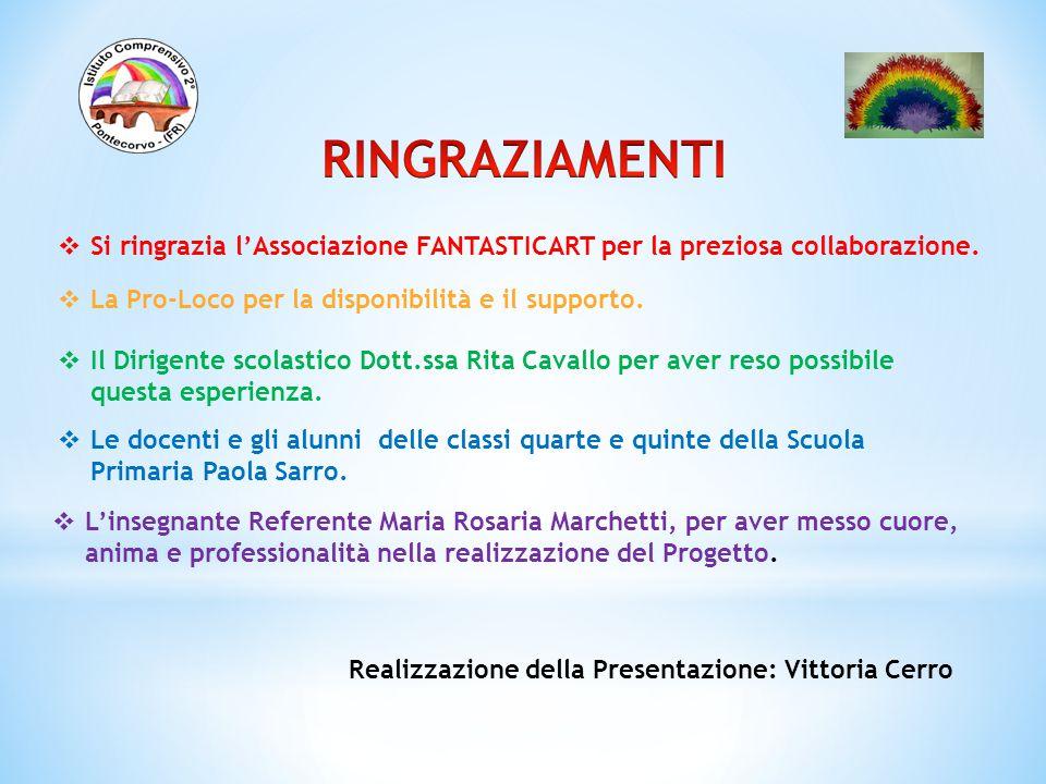  L'insegnante Referente Maria Rosaria Marchetti, per aver messo cuore, anima e professionalità nella realizzazione del Progetto. Realizzazione della