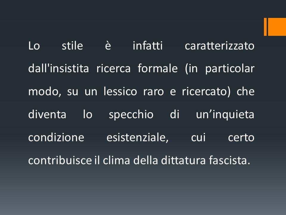 Lo stile è infatti caratterizzato dall'insistita ricerca formale (in particolar modo, su un lessico raro e ricercato) che diventa lo specchio di un'in