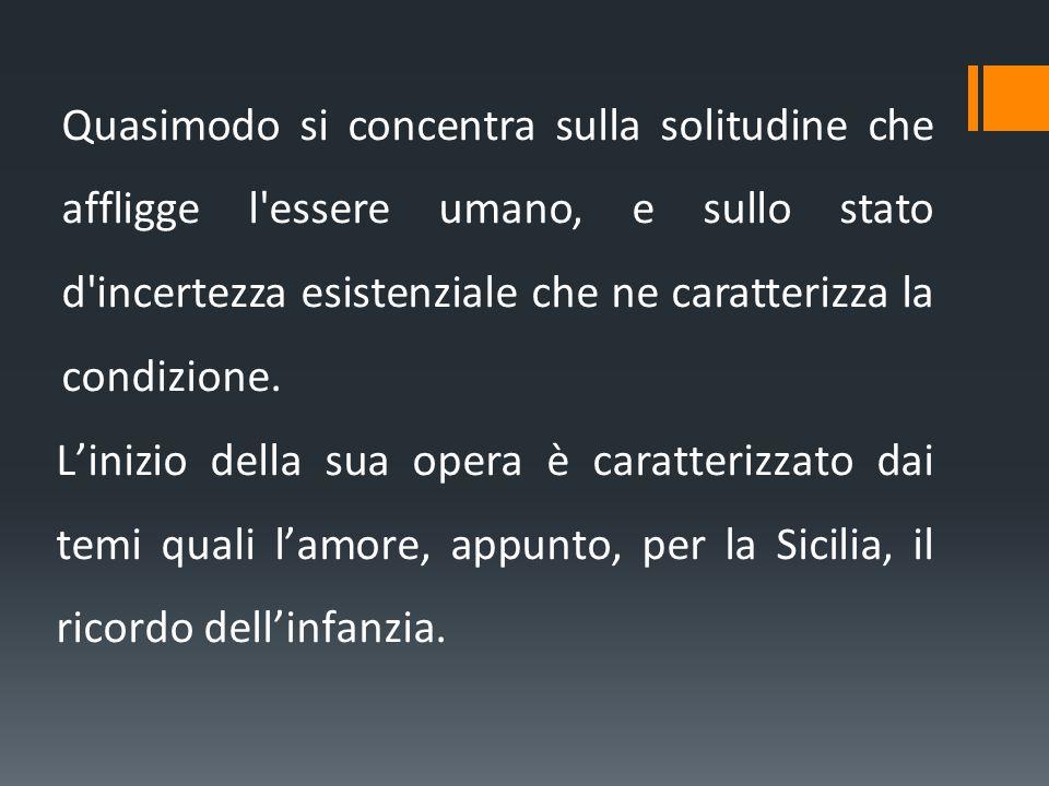 Quasimodo si concentra sulla solitudine che affligge l'essere umano, e sullo stato d'incertezza esistenziale che ne caratterizza la condizione. L'iniz