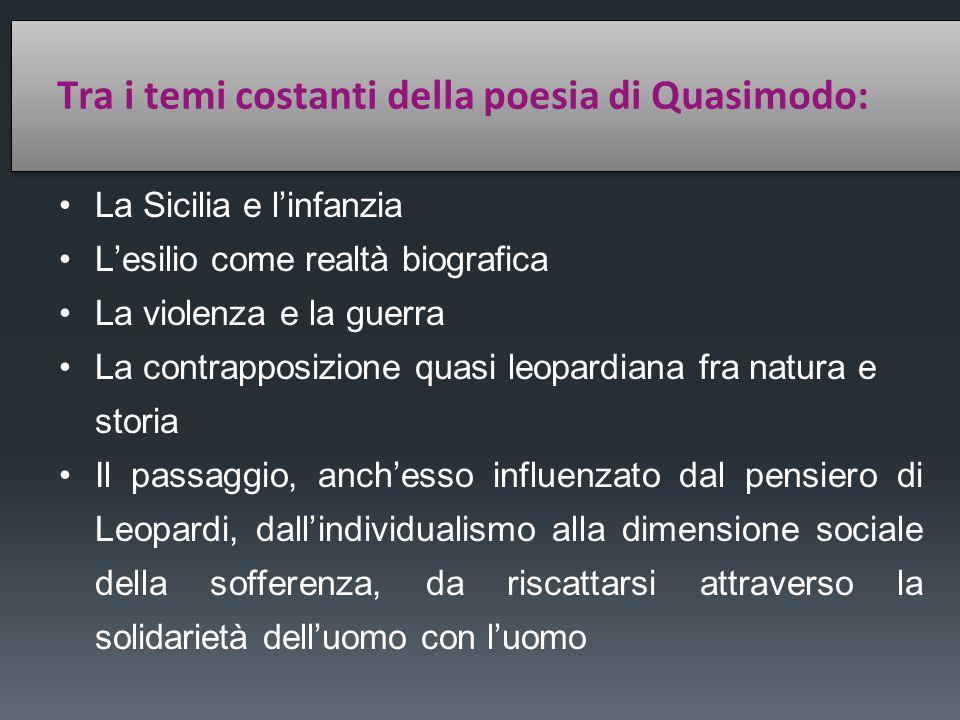 Tra i temi costanti della poesia di Quasimodo: La Sicilia e l'infanzia L'esilio come realtà biografica La violenza e la guerra La contrapposizione qua