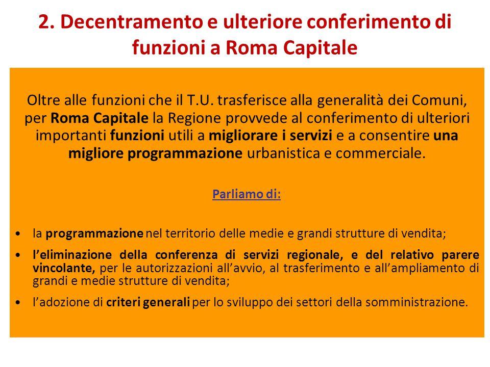2. Decentramento e ulteriore conferimento di funzioni a Roma Capitale Oltre alle funzioni che il T.U. trasferisce alla generalità dei Comuni, per Roma