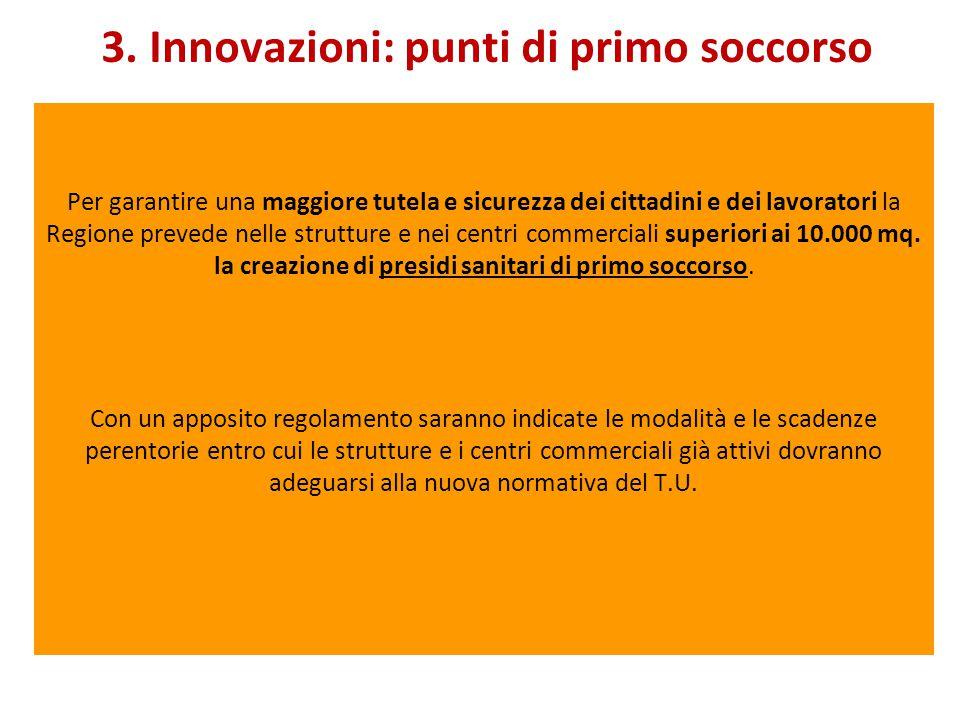 3. Innovazioni: punti di primo soccorso Per garantire una maggiore tutela e sicurezza dei cittadini e dei lavoratori la Regione prevede nelle struttur