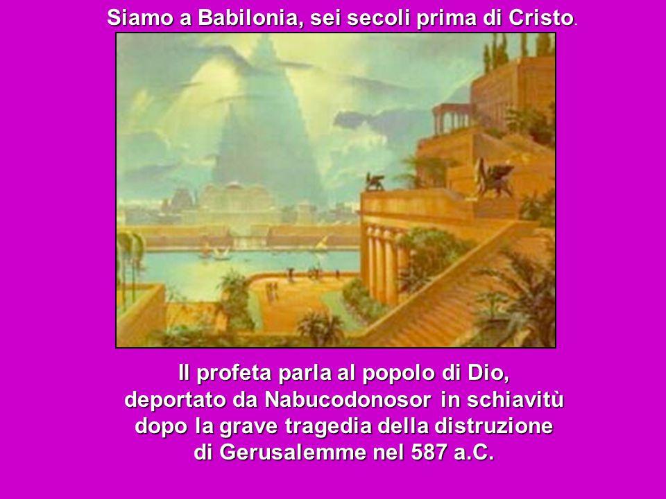 Siamo a Babilonia, sei secoli prima di Cristo Siamo a Babilonia, sei secoli prima di Cristo.