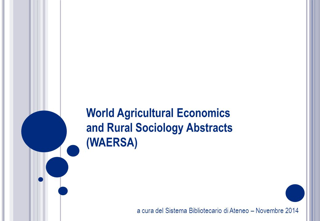 a cura del Sistema Bibliotecario di Ateneo – Novembre 2014 World Agricultural Economics and Rural Sociology Abstracts (WAERSA)