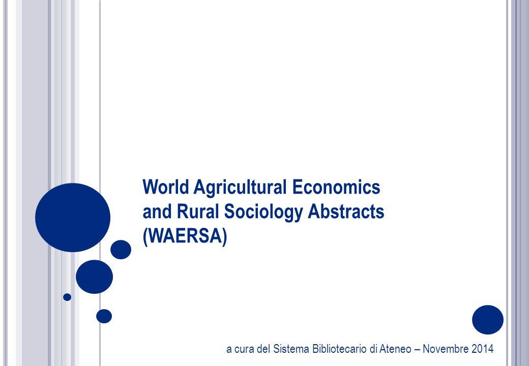 a cura del Sistema Bibliotecario di Ateneo – Novembre 2014 World Agricultural Economics and Rural Sociology Abstracts (WAERSA)