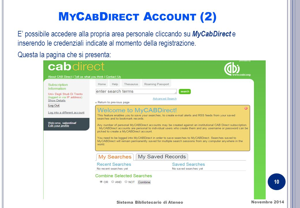 M Y C AB D IRECT A CCOUNT (2) E' possibile accedere alla propria area personale cliccando su MyCabDirect e inserendo le credenziali indicate al moment