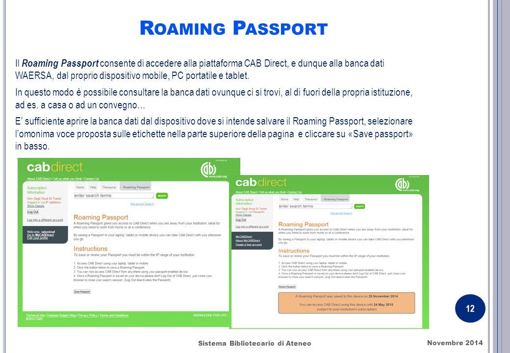 R OAMING P ASSPORT Novembre 2014 12 Sistema Bibliotecario di Ateneo Il Roaming Passport consente di accedere alla piattaforma CAB Direct, e dunque alla banca dati WAERSA, dal proprio dispositivo mobile, PC portatile e tablet.