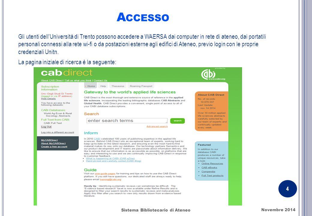 A CCESSO Gli utenti dell'Università di Trento possono accedere a WAERSA dai computer in rete di ateneo, dai portatili personali connessi alla rete wi-fi o da postazioni esterne agli edifici di Ateneo, previo login con le proprie credenziali Unitn.