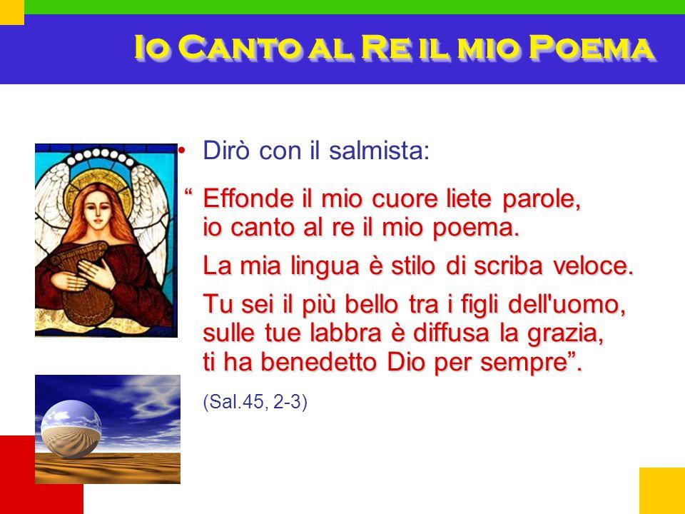 """Io Canto al Re il mio Poema Dirò con il salmista: """"Effonde il mio cuore liete parole, io canto al re il mio poema. La mia lingua è stilo di scriba vel"""