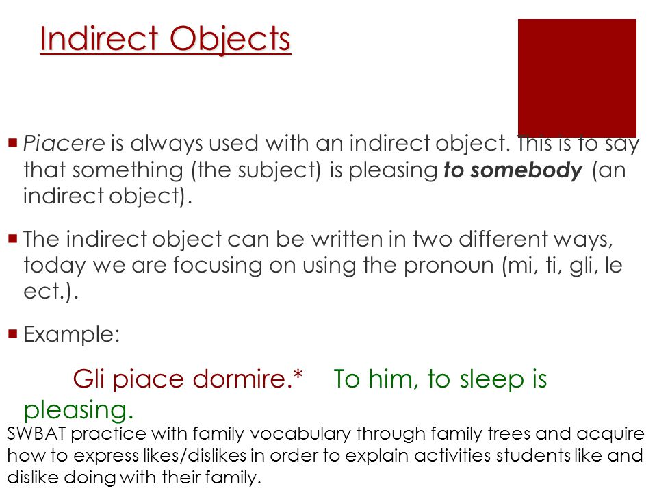 Indirect Objects  Piacere is always used with an indirect object.