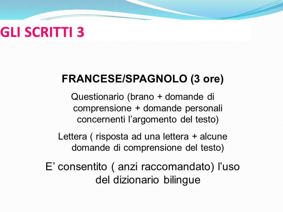 GLI SCRITTI 3 FRANCESE/SPAGNOLO (3 ore) Questionario (brano + domande di comprensione + domande personali concernenti l'argomento del testo) Lettera (