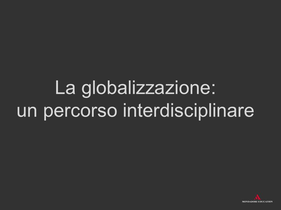 La globalizzazione Il concetto di globalizzazione - L'economia nell'era globale - Il lavoro nell'era globale - Globalizzazioni e stratificazioni sociali - Gli organismi e le Organizzazioni internazionali