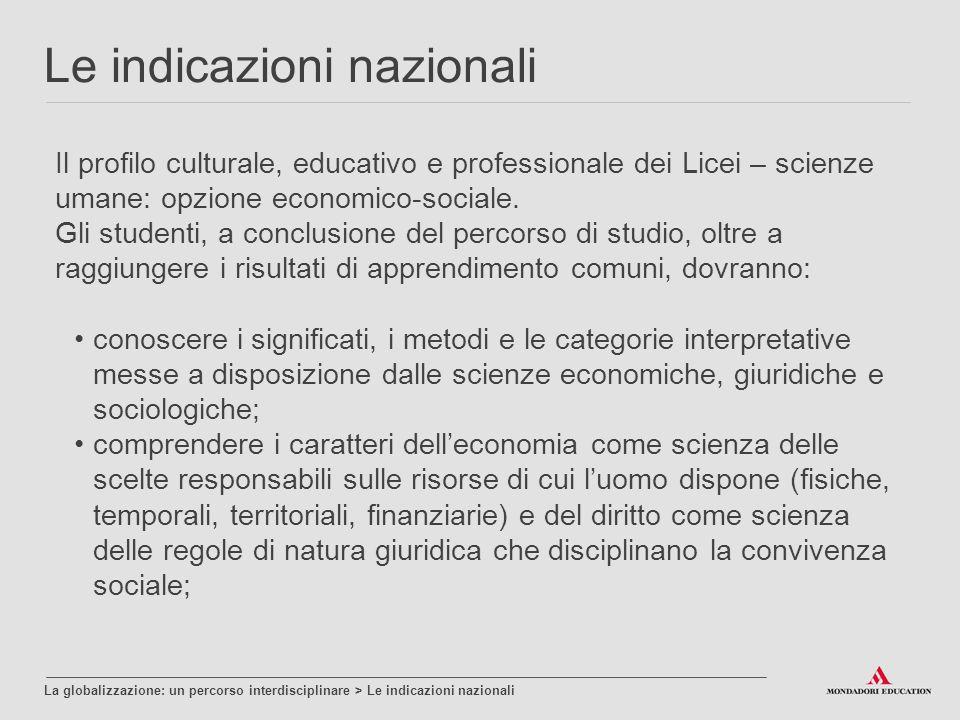 Le indicazioni nazionali La globalizzazione: un percorso interdisciplinare > Le indicazioni nazionali Il profilo culturale, educativo e professionale dei Licei – scienze umane: opzione economico-sociale.