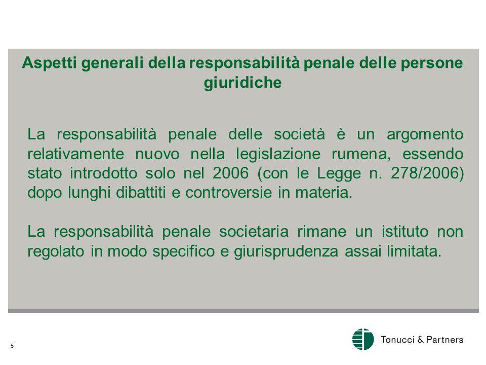 5 La responsabilità penale delle società è un argomento relativamente nuovo nella legislazione rumena, essendo stato introdotto solo nel 2006 (con le Legge n.