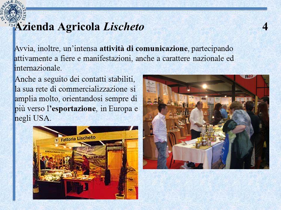Azienda Agricola Lischeto 4 Avvia, inoltre, un'intensa attività di comunicazione, partecipando attivamente a fiere e manifestazioni, anche a carattere