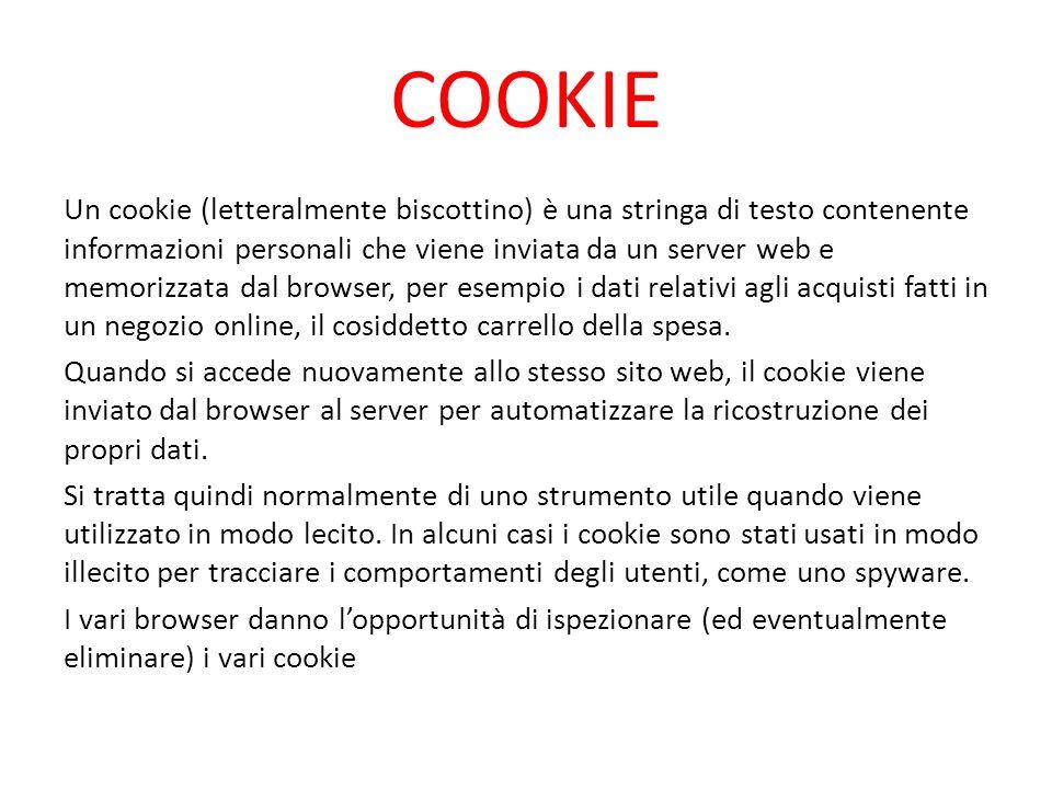 COOKIE Un cookie (letteralmente biscottino) è una stringa di testo contenente informazioni personali che viene inviata da un server web e memorizzata
