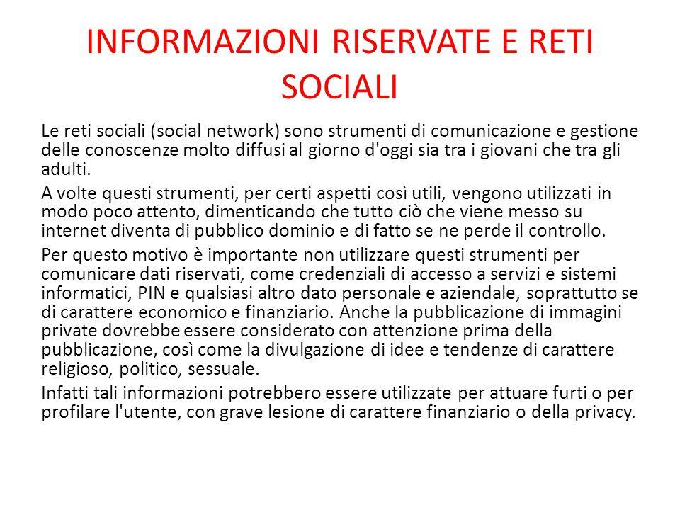 INFORMAZIONI RISERVATE E RETI SOCIALI Le reti sociali (social network) sono strumenti di comunicazione e gestione delle conoscenze molto diffusi al gi
