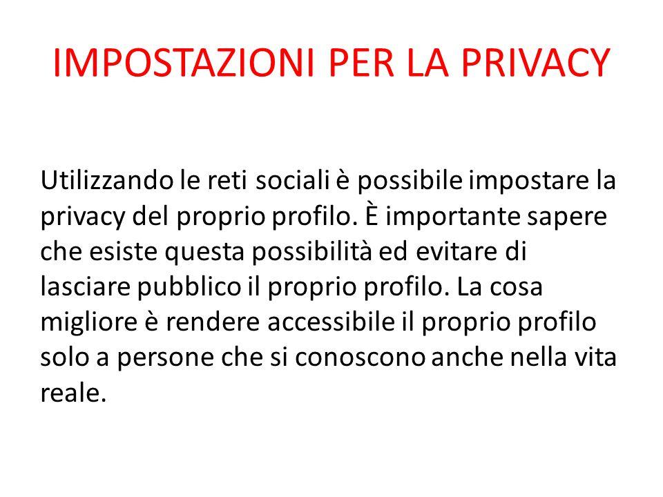 IMPOSTAZIONI PER LA PRIVACY Utilizzando le reti sociali è possibile impostare la privacy del proprio profilo. È importante sapere che esiste questa po