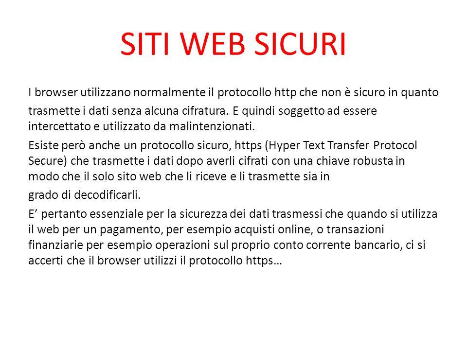 SITI WEB SICURI I browser utilizzano normalmente il protocollo http che non è sicuro in quanto trasmette i dati senza alcuna cifratura. E quindi sogge