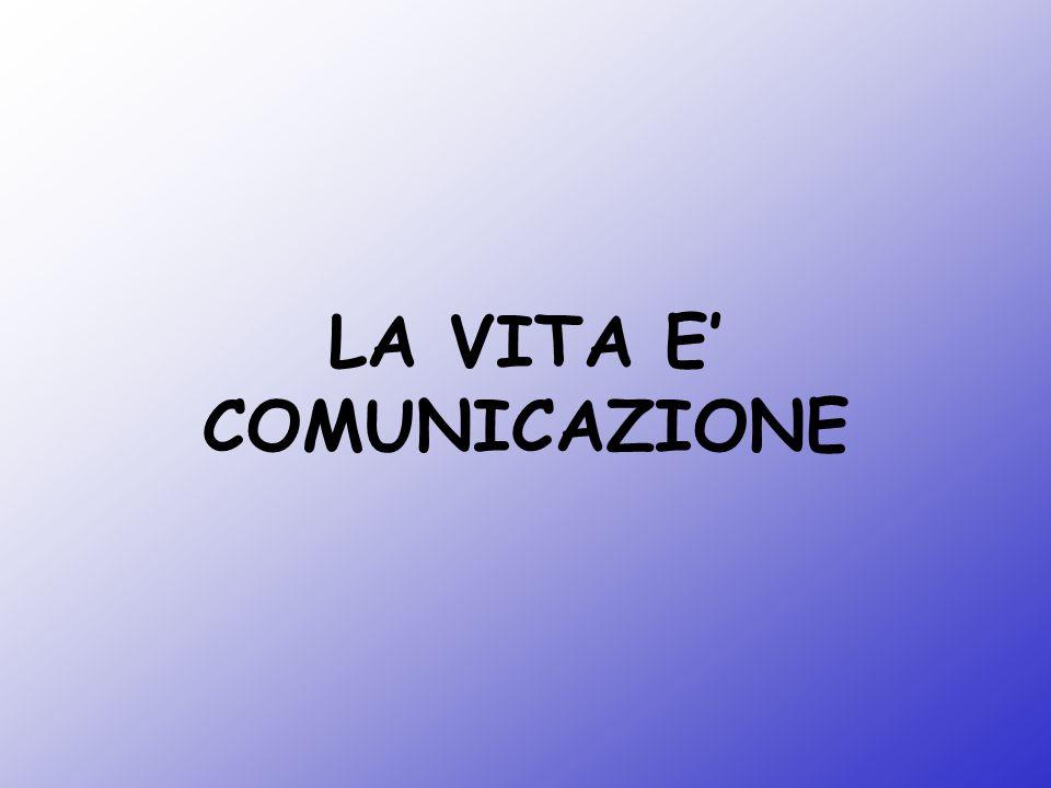 LA VITA E' COMUNICAZIONE