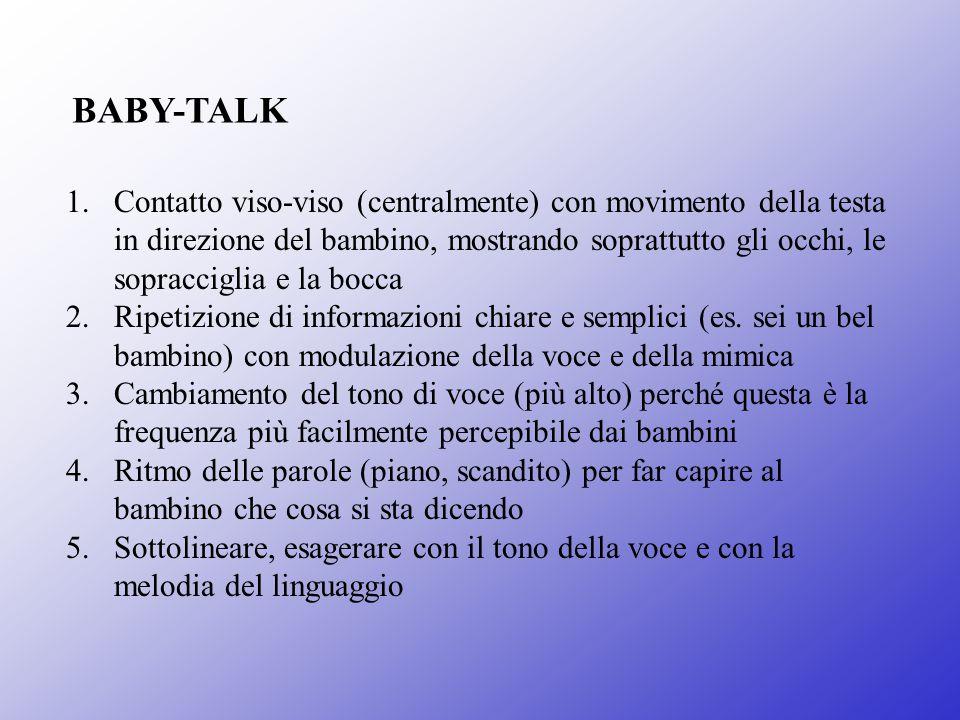 BABY-TALK 1.Contatto viso-viso (centralmente) con movimento della testa in direzione del bambino, mostrando soprattutto gli occhi, le sopracciglia e l