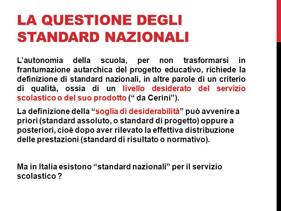 LA QUESTIONE DEGLI STANDARD NAZIONALI L'autonomia della scuola, per non trasformarsi in frantumazione autarchica del progetto educativo, richiede la d