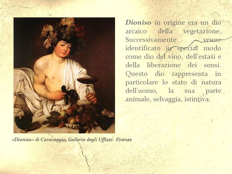 «Dioniso» di Caravaggio, Galleria degli Uffizzi- Firenze Dioniso in origine era un dio arcaico della vegetazione.