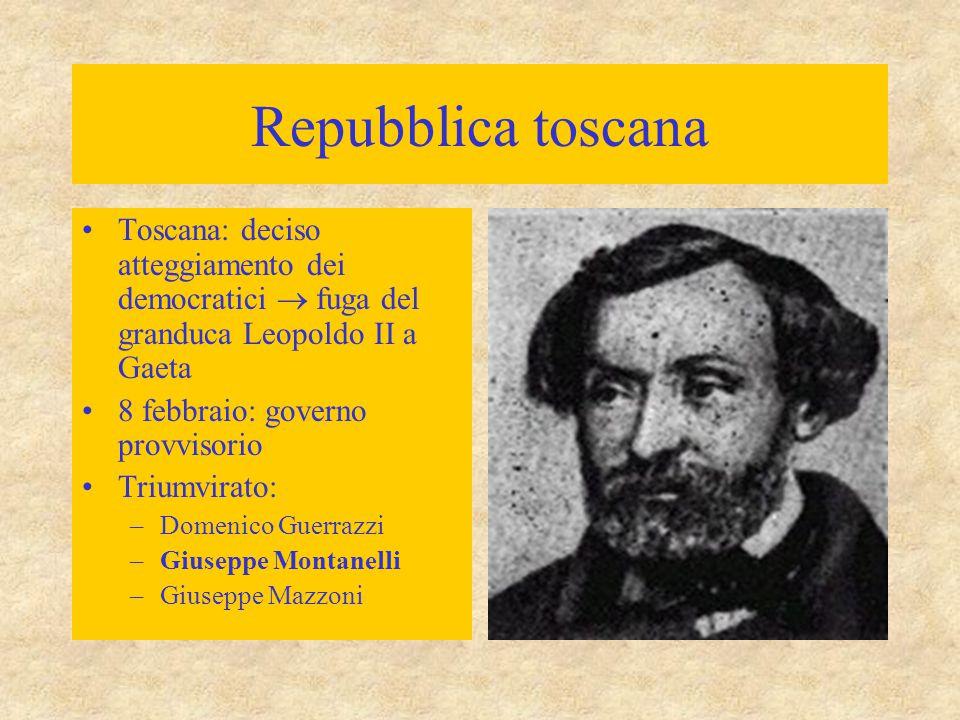 Repubblica toscana Toscana: deciso atteggiamento dei democratici  fuga del granduca Leopoldo II a Gaeta 8 febbraio: governo provvisorio Triumvirato: