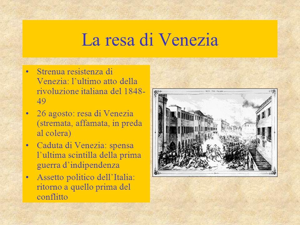 La resa di Venezia Strenua resistenza di Venezia: l'ultimo atto della rivoluzione italiana del 1848- 49 26 agosto: resa di Venezia (stremata, affamata