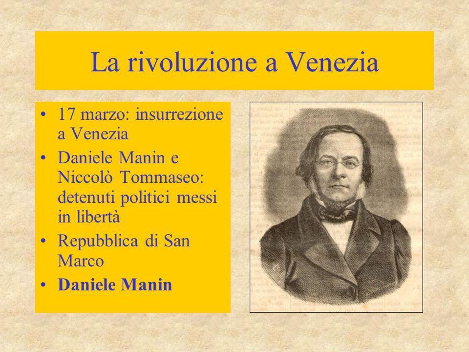 La rivoluzione a Venezia 17 marzo: insurrezione a Venezia Daniele Manin e Niccolò Tommaseo: detenuti politici messi in libertà Repubblica di San Marco