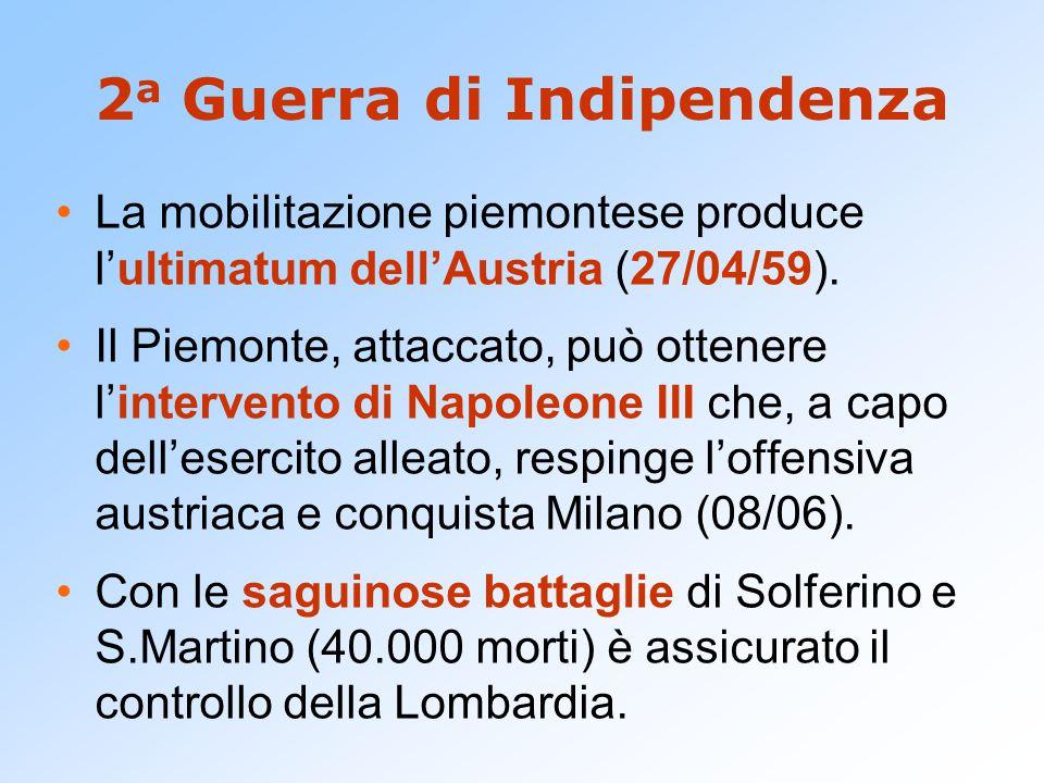 2 a Guerra di Indipendenza La mobilitazione piemontese produce l'ultimatum dell'Austria (27/04/59). Il Piemonte, attaccato, può ottenere l'intervento