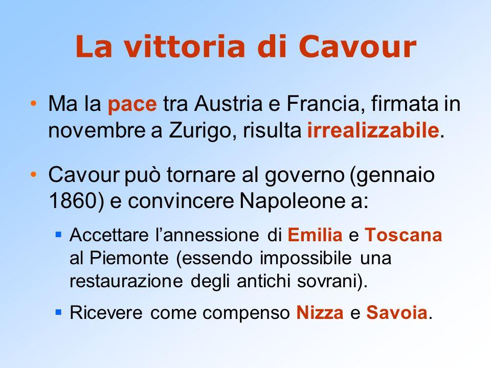 La vittoria di Cavour Ma la pace tra Austria e Francia, firmata in novembre a Zurigo, risulta irrealizzabile. Cavour può tornare al governo (gennaio 1