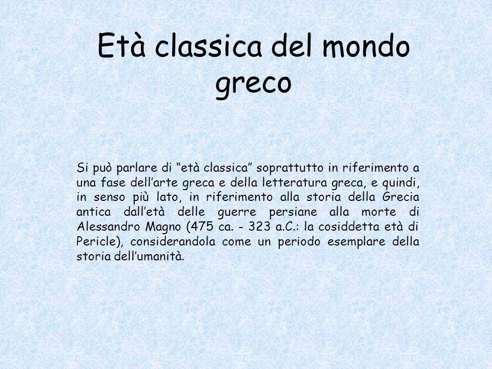 """Si può parlare di """"età classica"""" soprattutto in riferimento a una fase dell'arte greca e della letteratura greca, e quindi, in senso più lato, in rife"""