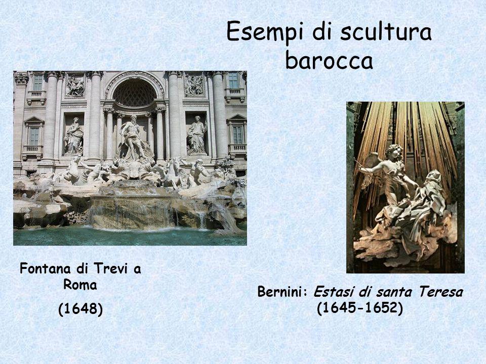 Bernini: Estasi di santa Teresa (1645-1652) Fontana di Trevi a Roma (1648) Esempi di scultura barocca