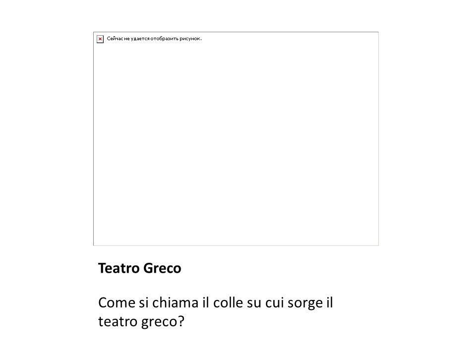 Teatro Greco Come si chiama il colle su cui sorge il teatro greco