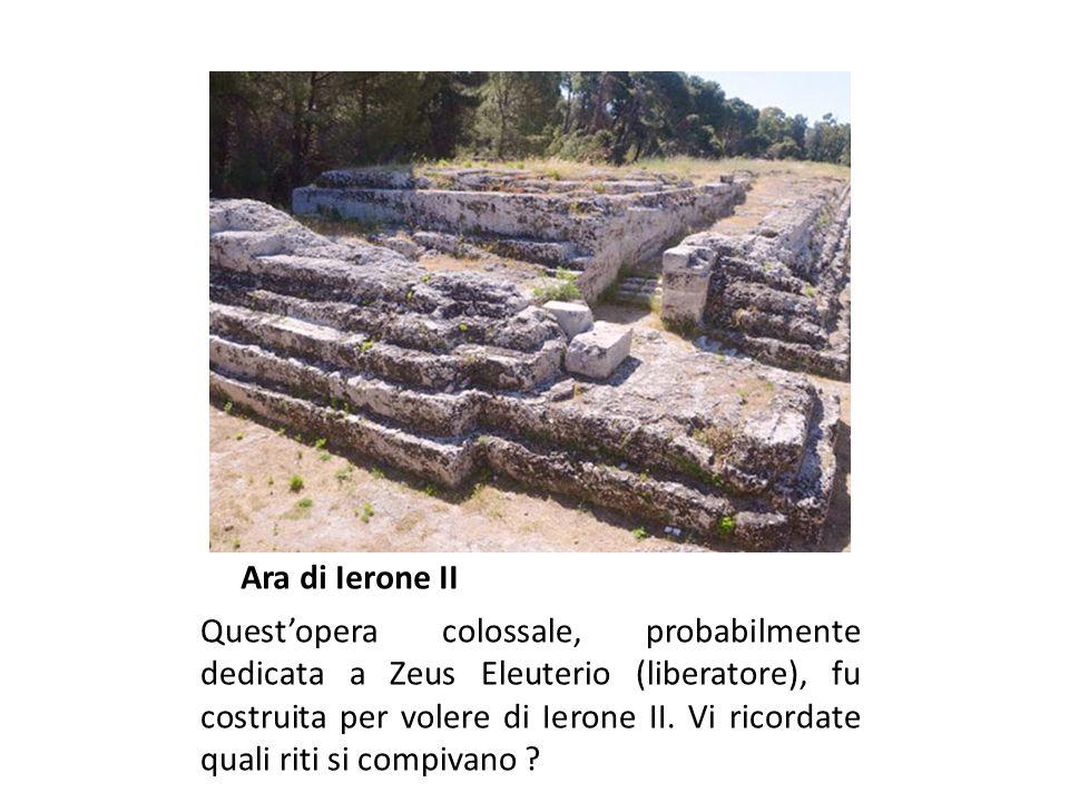 Ara di Ierone II Quest'opera colossale, probabilmente dedicata a Zeus Eleuterio (liberatore), fu costruita per volere di Ierone II.