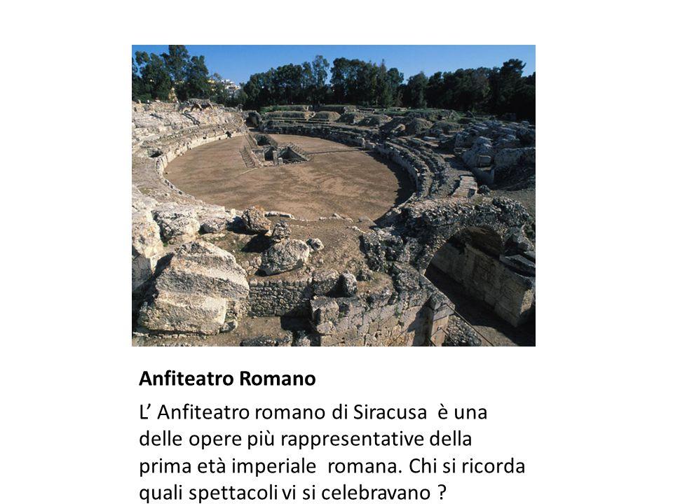 Anfiteatro Romano L' Anfiteatro romano di Siracusa è una delle opere più rappresentative della prima età imperiale romana.