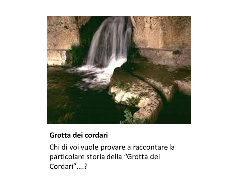 Grotta dei cordari Chi di voi vuole provare a raccontare la particolare storia della Grotta dei Cordari ….