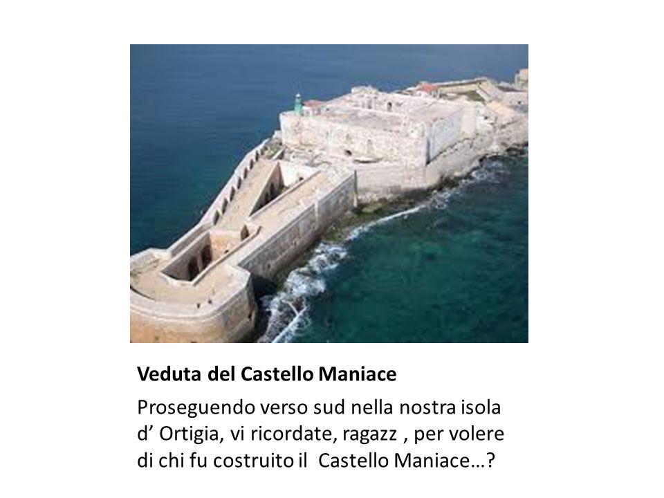 Veduta del Castello Maniace Proseguendo verso sud nella nostra isola d' Ortigia, vi ricordate, ragazz, per volere di chi fu costruito il Castello Maniace…