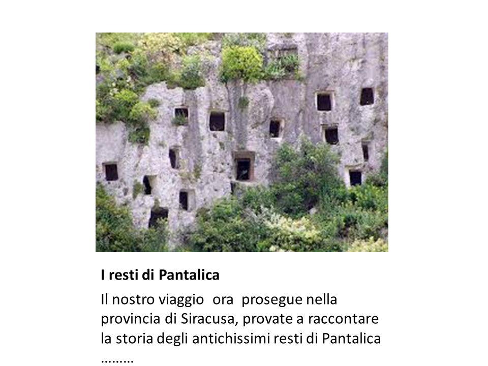 I resti di Pantalica Il nostro viaggio ora prosegue nella provincia di Siracusa, provate a raccontare la storia degli antichissimi resti di Pantalica ………