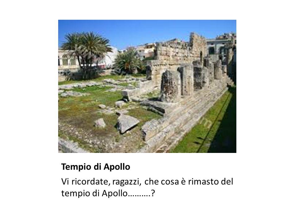 Tempio di Apollo Vi ricordate, ragazzi, che cosa è rimasto del tempio di Apollo……….