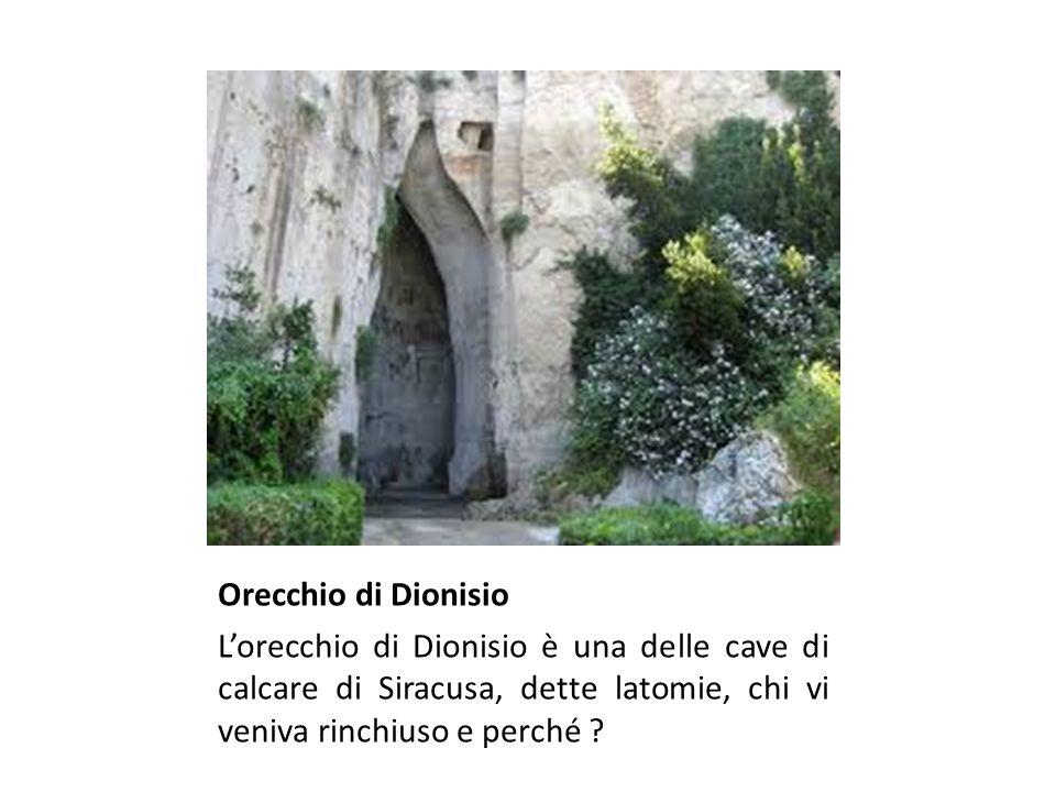 Orecchio di Dionisio L'orecchio di Dionisio è una delle cave di calcare di Siracusa, dette latomie, chi vi veniva rinchiuso e perché