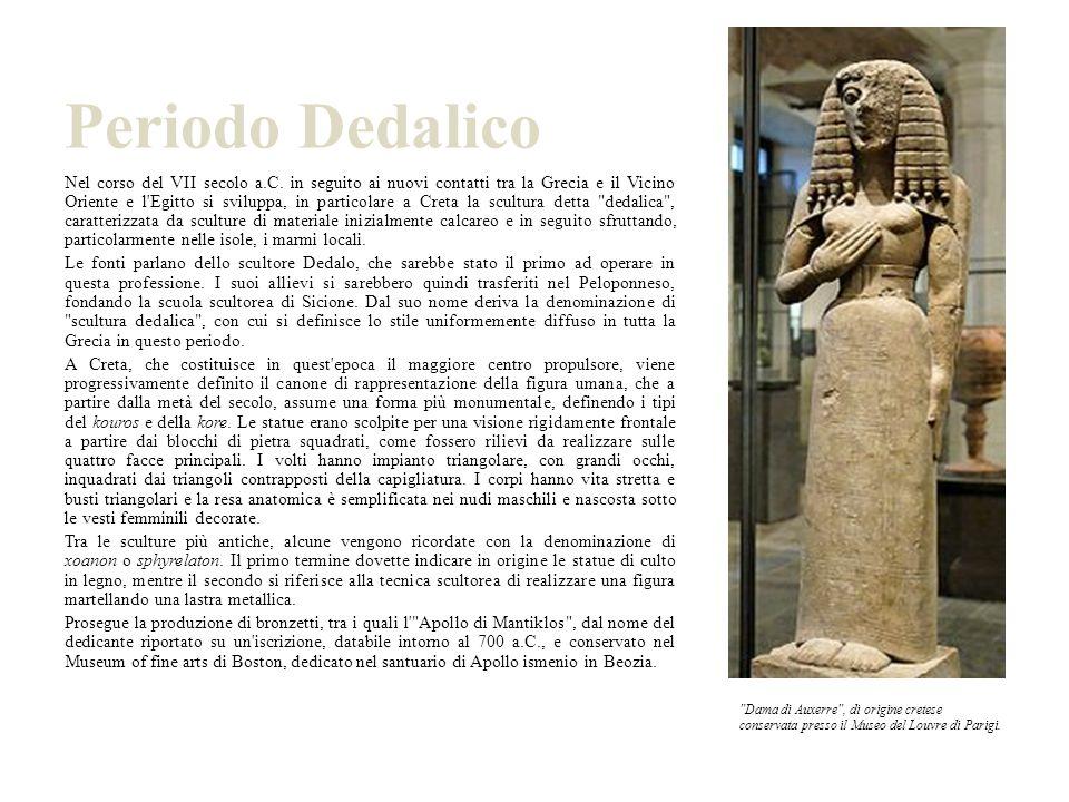 Periodo Dedalico Nel corso del VII secolo a.C. in seguito ai nuovi contatti tra la Grecia e il Vicino Oriente e l'Egitto si sviluppa, in particolare a