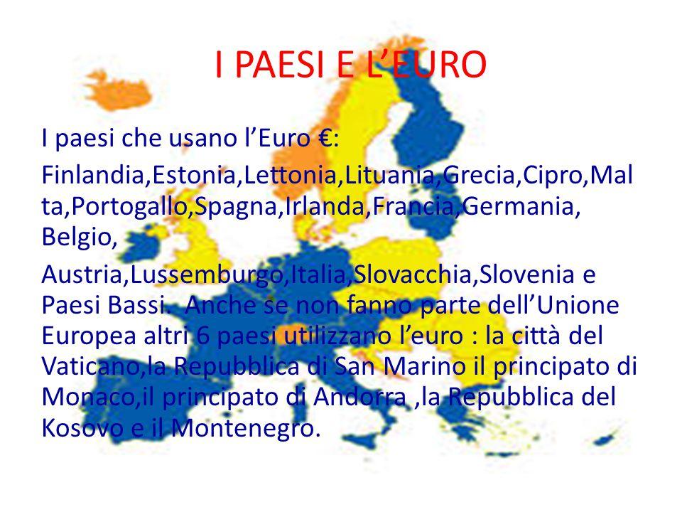 I PAESI E L'EURO I paesi che usano l'Euro €: Finlandia,Estonia,Lettonia,Lituania,Grecia,Cipro,Mal ta,Portogallo,Spagna,Irlanda,Francia,Germania, Belgio, Austria,Lussemburgo,Italia,Slovacchia,Slovenia e Paesi Bassi.