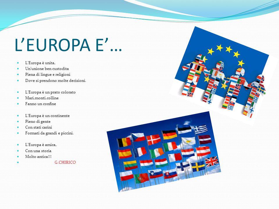 L'EUROPA E'… L'Europa è unita, Un'unione ben custodita Piena di lingue e religioni Dove si prendono molte decisioni.
