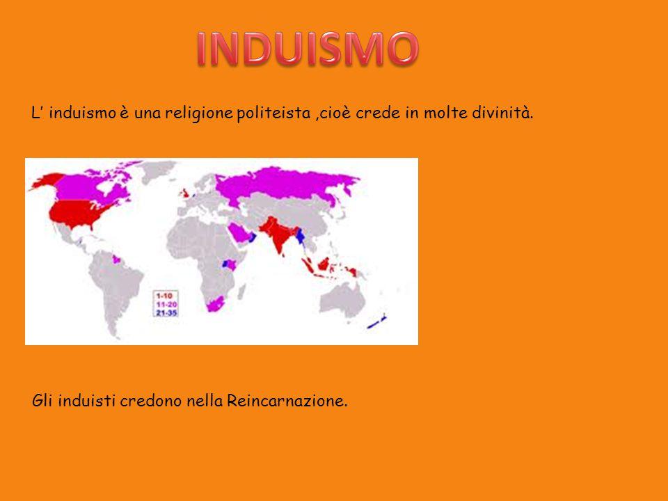 L' induismo è una religione politeista,cioè crede in molte divinità. Gli induisti credono nella Reincarnazione.