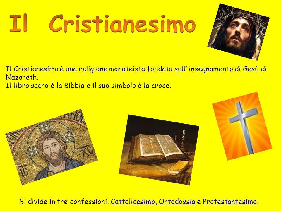 Il Cristianesimo è una religione monoteista fondata sull' insegnamento di Gesù di Nazareth. Il libro sacro è la Bibbia e il suo simbolo è la croce. Si