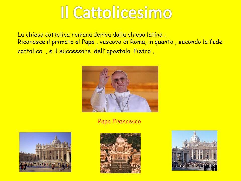 La chiesa cattolica romana deriva dalla chiesa latina. Riconosce il primato al Papa, vescovo di Roma, in quanto, secondo la fede cattolica, e il succe